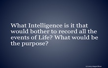 What intelligence would record all the events in life?